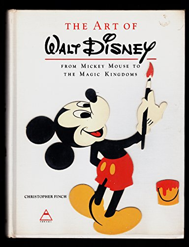 Art of Walt Disney: From Mickey Mouse to the Magic Kingdoms: Finch, Christopher
