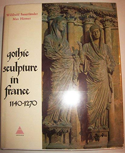 GOTHIC SCULPTURE IN FRANCE 1140-1270: Sauerlander, Willibald; Hirmer, Max