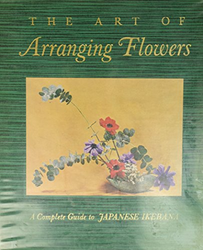 9780810901940: The Art of Arranging Flowers: A Complete Guide to Japanese Ikebana