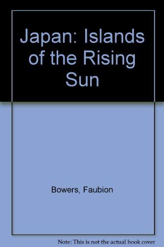 Japan - Islands of the Rising Sun: Bowers, Faubion; Fieger,