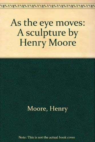 As the eye moves: Moore, Henry