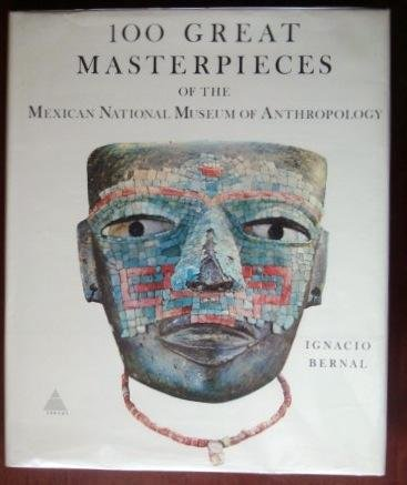 100 Great Masterpieces of the Mexican National Museum of Anthropology: Bernal, Ignacio