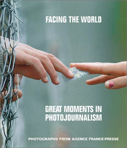 Facing the World: Great Moments in Photojournalism: France-Press, Agence