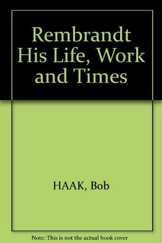 Rembrandt His Life, Work and Times: HAAK, Bob