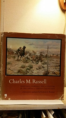 CHARLES M. RUSSELL: PAINTINGS, DRAWINGS, AND SCULPTURE IN THE AMON CARTER MUSEUM: Renner, Frederic ...