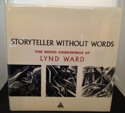Storyteller without Words: The Wood Engravings of Lynd Ward: Ward, Lynd