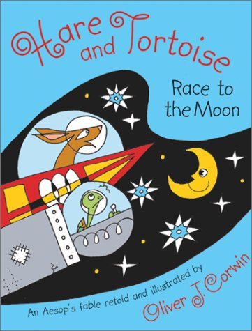 Hare and Tortoise Race to the Moon: Oliver J. Corwin