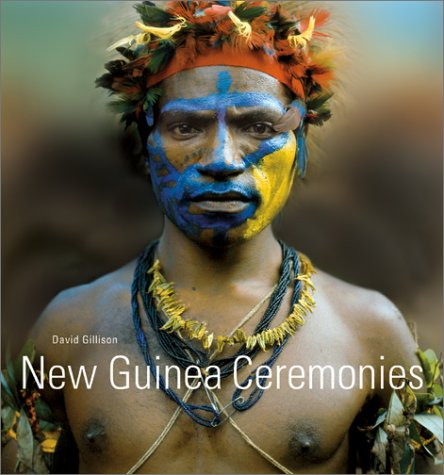 New Guinea Ceremonies: Gillison, David