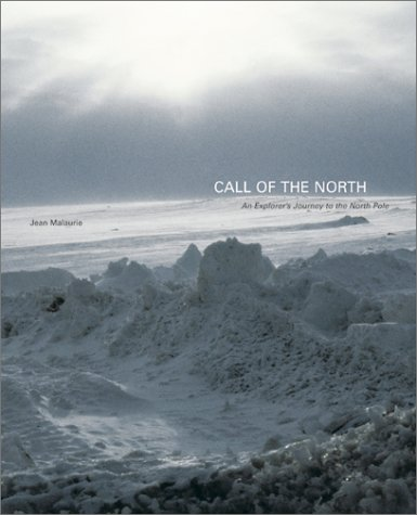 Call of the North: An Explorer's Journey to the North Pole: Malaurie, Jean