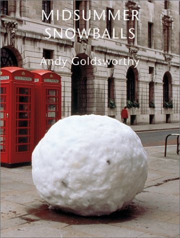 Midsummer Snowballs: Goldsworthy, Andy