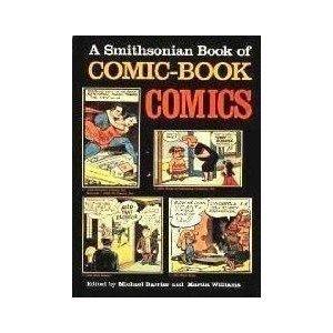 A SMITHSONIAN BOOK OF COMIC-BOOK COMICS.: Barrier, Michael & Martin Williams, editors.