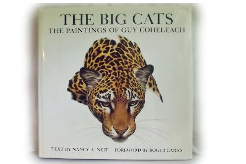 The Big Cats: The Paintings of Guy Coheleach: Coheleach, Guy