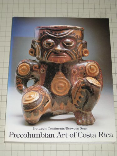 Between continents/between seas : Precolumbian art of Costa Rica / text by Suzanne ...