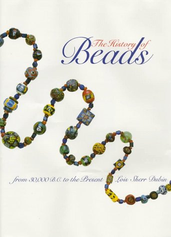 9780810907362: The History of Beads: From 30,000 B.C. to the Present