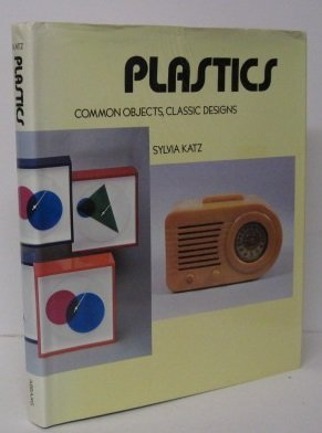 Plastics: Common objects, classic designs ; with a collector's guide (0810907690) by Sylvia Katz