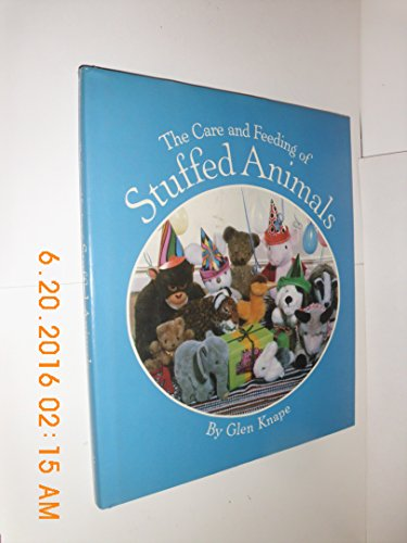 9780810907898: The Care and Feeding of Stuffed Animals