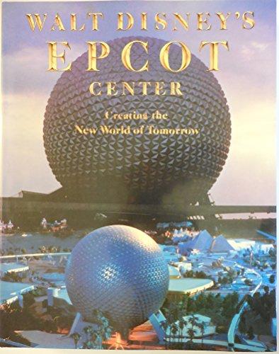 9780810908192: Walt Disney's Epcot Center: Creating the New World of Tomorrow