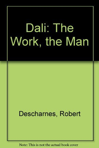 Salvador Dali: The Work the Man: Descharnes, Robert