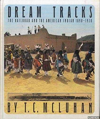 Dream Tracks: the Railroad and the American: McLuhan, T.C. (with