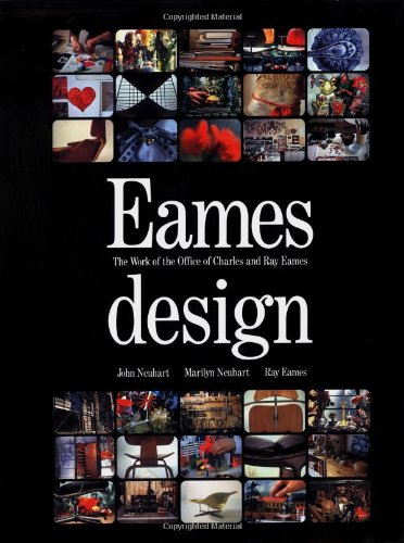 Eames Design: The Work of the Office of Charles and Ray Eames: Neuhart, John;Neuhart, Marilyn;Eames...