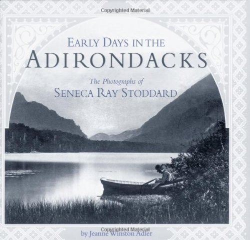 Early Days in the Adirondacks: Photographs of Seneca Ray Stoddard: Jeanne Winston Adler