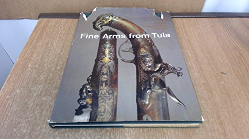 Fine Arms from Tula: Firearms and Edged Weapons in the Hermitage, Leningrad