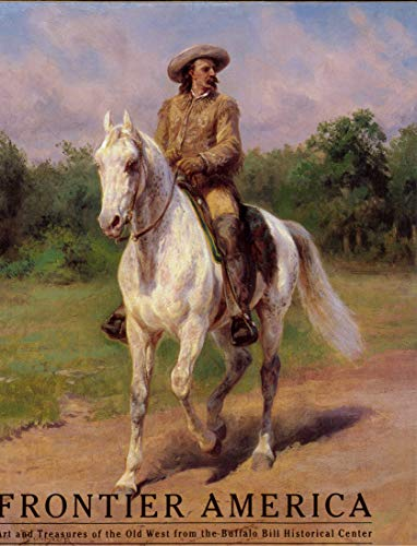 Frontier America: Art and Treasures of the Old West from the Buffalo Bill Historical Center