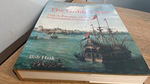 The Golden Age: Dutch Painters Of The Seventeenth Century: Haak, B.; Haak, Bob; Willems-Treeman, ...