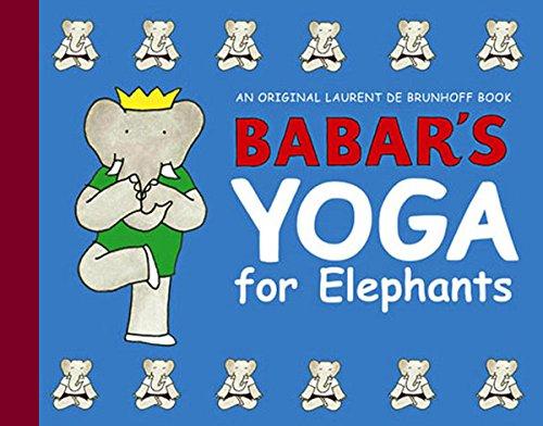 Babar's Yoga for Elephants: Laurent de Brunhoff
