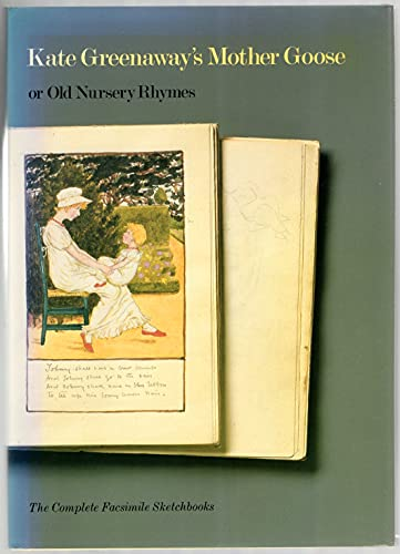 Kate Greenaway's Mother Goose, or Old Nursery Rhymes: The Complete Facsimile Sketchbooks : From the Arents Collections, the New York Public Library (0810910314) by Greenaway, Kate