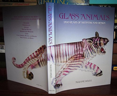 Glass Animals: Thirty-Five Hundred Years of Artistry and Design: Dolez, Albane