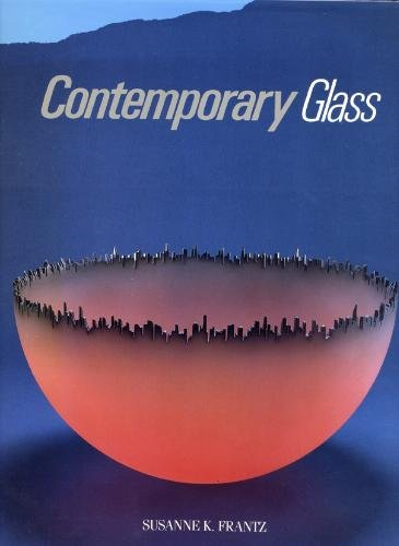 Contemporary Glass: A World Survey From the Corning Museum of Glass: Frantz, Susanne K.