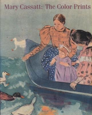Mary Cassatt: The Color Prints: Cassatt, Mary; Nancy Mowll Mathews; Barbara Stern Shapiro