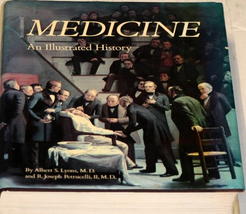 Medicine: An Illustrated History: Albert S. Lyons,