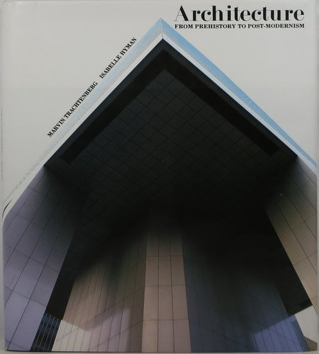 Architecture: From PreHistory to Post-Modernism: Trachtenberg, Marvin; Isabelle