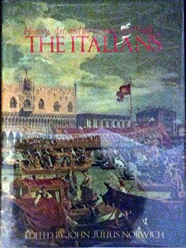 Italians: History Art and Genius of a People: Norwich, John Julius; Editor