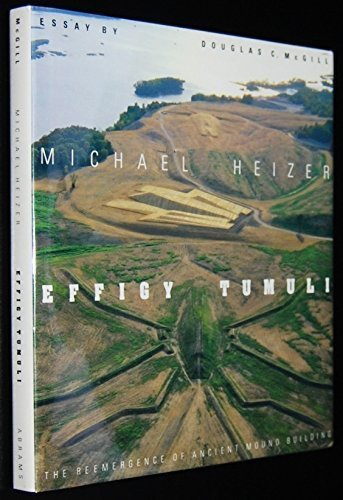 Effigy Tumuli: The Reemergence of Ancient Mound Building: Heizer, Michael