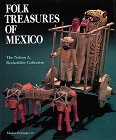 Folk Treasures of Mexico: The Nelson a Rockefeller Collection: Oettinger, Marion