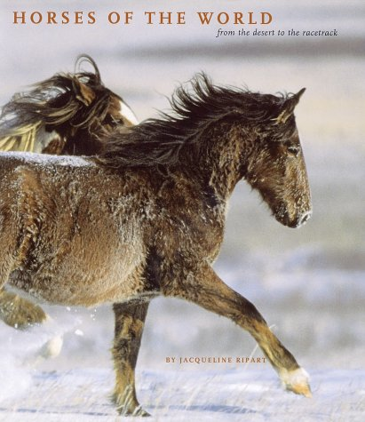 Horses of the World: From the Desert to the Racetrack: Ripart, Jacqueline