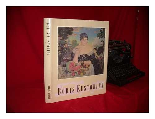 9780810912007: Boris Kustodiev--Paintings, Graphic Works, Book Illustrations, Theatrical Designs / Selection and Text by Mark Etkind ; [Translated from the Russian by Ashkhen Mikoyan and Vladimir Vezey]