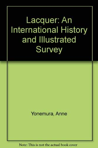 Lacquer: An International History and Illustrated Survey: Yonemura, Anne