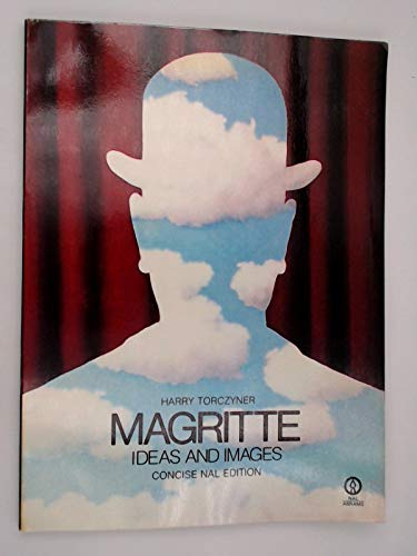 Magritte: Ideas and Images: Magritte, Rene; Torczyner, Harry; Miller, Richard (trans.)