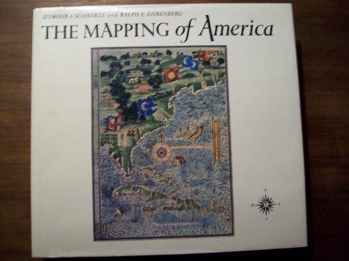The Mapping of America: Schwartz, Seymour I.; Ehrenbgerg, Ralph E.