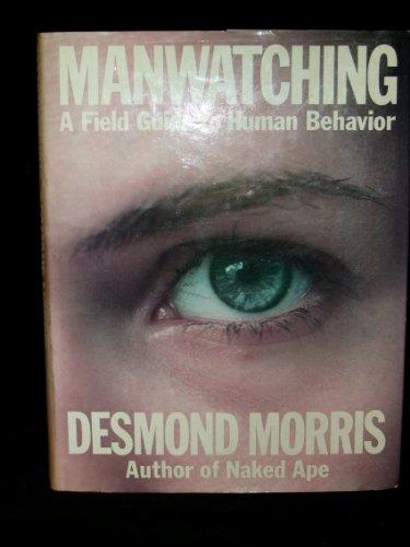Manwatching: A Field Guide to Human Behavior: Morris, Desmond