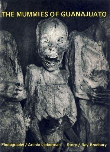 The Mummies of Guanajuato: Lieberman, Archie; Bradbury,