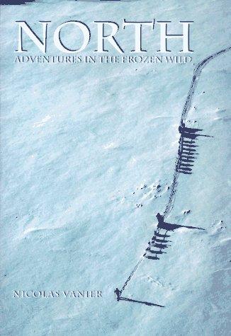 9780810913912: North: Adventures in the Frozen Wild