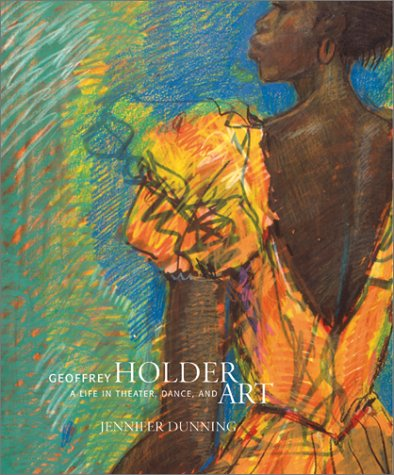 Geoffrey Holder: A Life in Theater, Dance and Art: Dunning, Jennifer
