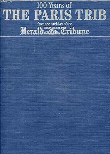 100 years of the Paris trib: From the archives of the International herald tribune: Bruce SINGER