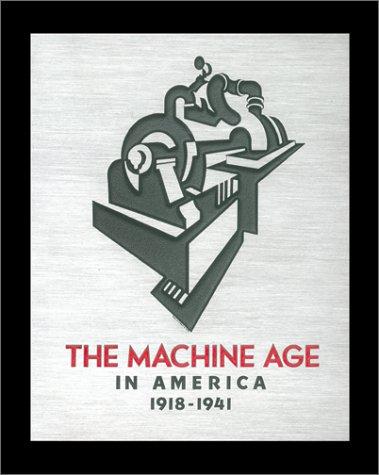 The Machine Age in America: 1918-1941: Wilson, Richard Guy; Pilgrim, Dianne H.; Tashjian, Dickran