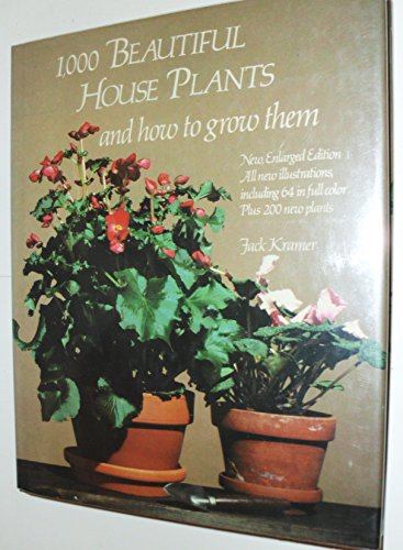 1,000 Beautiful House Plants and How to Grow Them